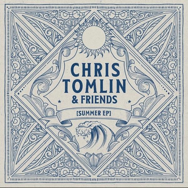 Chris Tomlin & Friends 'Summer EP'