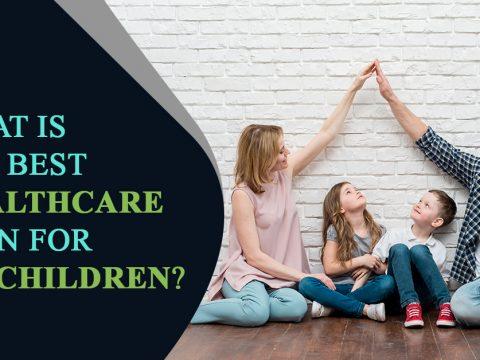 BEST HEALTH CARE PLAN FOR MY CHILDREN?