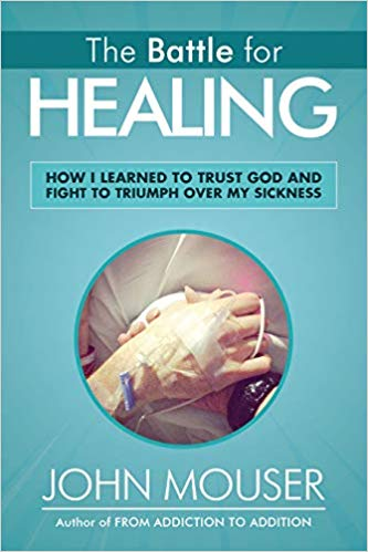 Image result for The Battle for Healing: How I Learned to Trust God and Fight to Triumph Over My Sickness from John Mouser