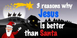 Devotion for teens on why Jesus is better than Santa