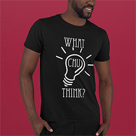 What Chu Think?  T-Shirts