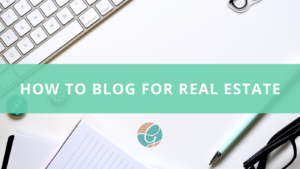 How to Blog For Real Estate