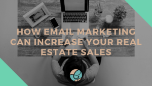 How Email Marketing Can Increase Your Real Estate Sales