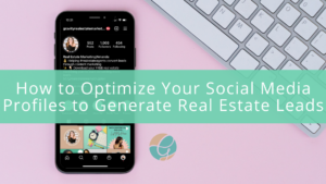 blog cover The first step to generating real estate leads on social media is to make sure your profile is properly optimized. Here are the steps you need to take to optimize your social media profiles.