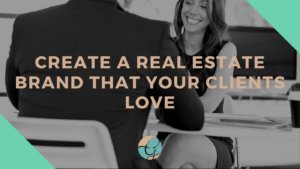Create a Real Estate Brand that Your Clients Love