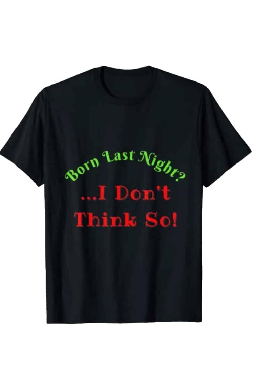 Born Last Night T-Shirt