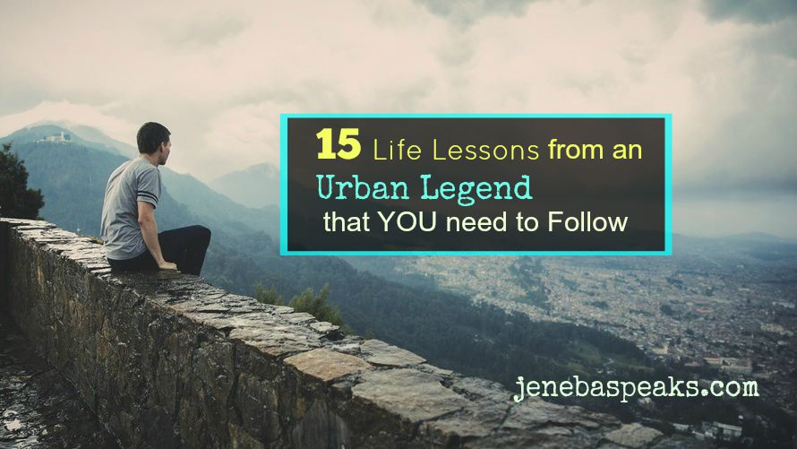 15 Life Lessons From an Urban Legend You Should Follow