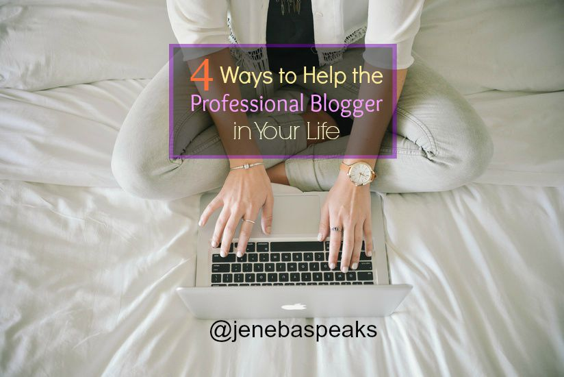 4 Ways to Support the Professional Blogger in Your Life