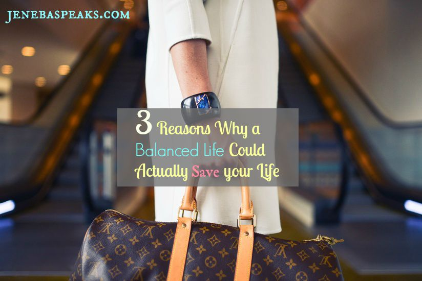 """3 Reasons Why a 'Balanced Life"""" could Actually  Save Your LIfe"""