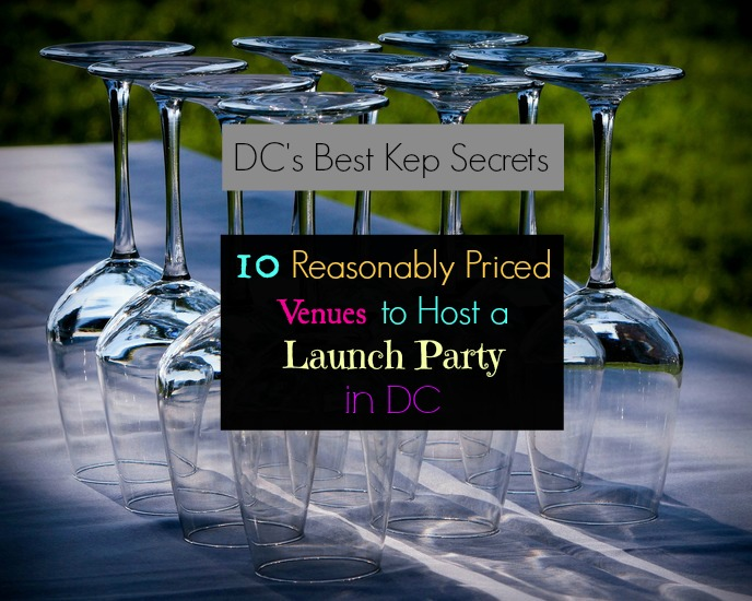 DC's Best Kept Secrets: 10 Reasonably Priced Venues to Host Your StartUp Launch Party