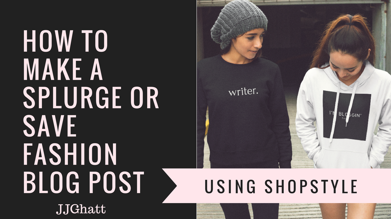 Here is How to Create a 'Splurge of Save' Fashion Blog Post (VIDEO TUTORIAL)