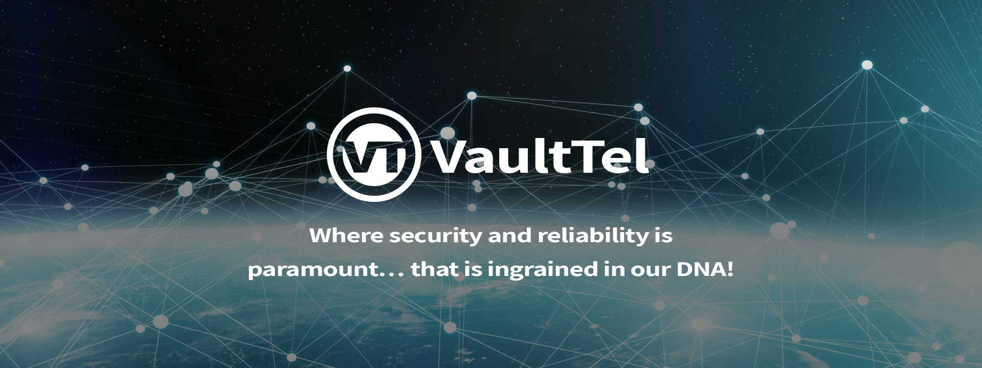 VaultTel | Where security and reliability is paramount... that is ingrained in our DNA!