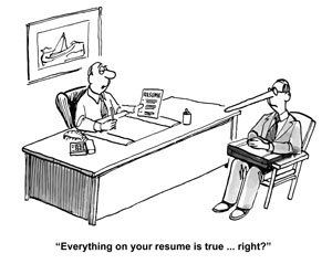 """""""Everything on your resume is true … right?"""""""
