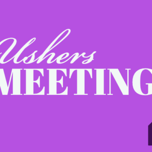 """ushers meeting"""