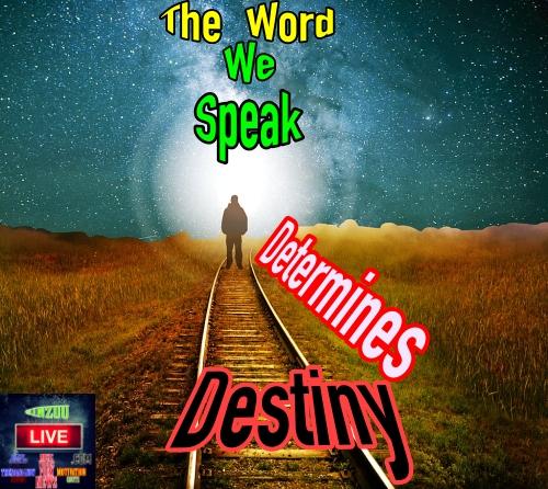 The Word We Speak Determines Our Destiny