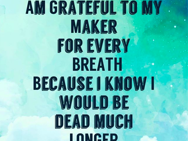 Am grateful to my Maker- Gratitude Quote