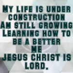 My life is under construction- Life Quote