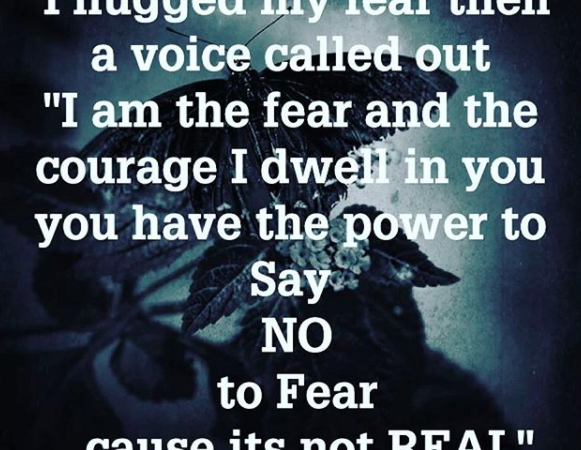 I hugged my fear- Courage Quote