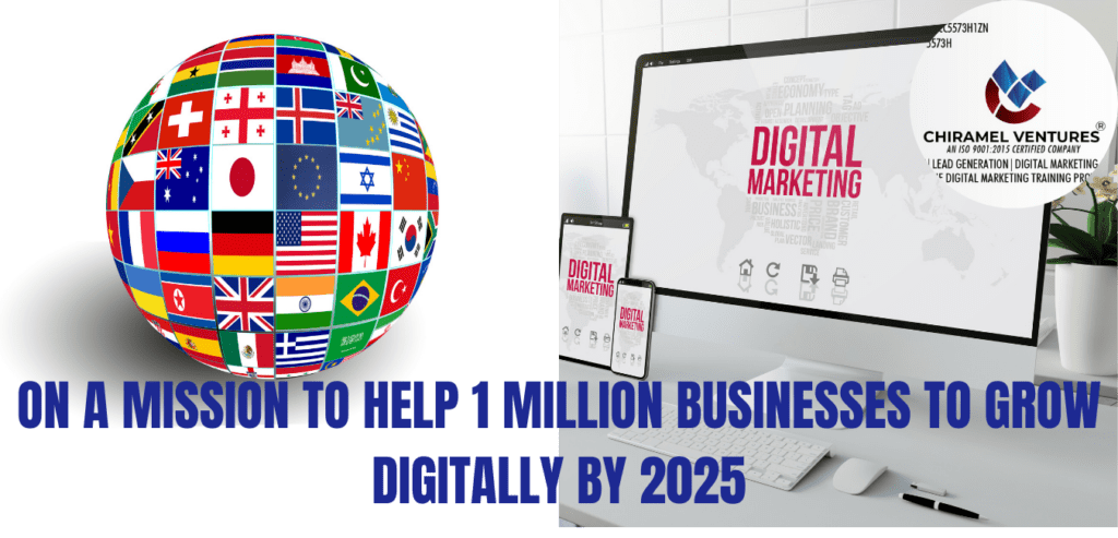 CHIRAMEL VENTURES MISSION I ON A MISSION TO HELP 1 MILLION BUSINESSES TO GROW DIGITALLY BY 2025