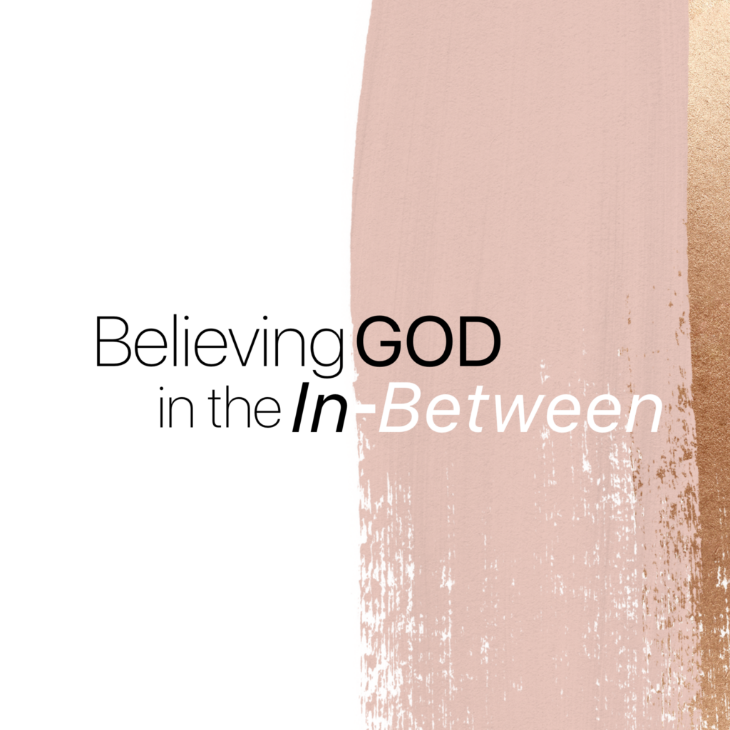 Believing God in the In-Between