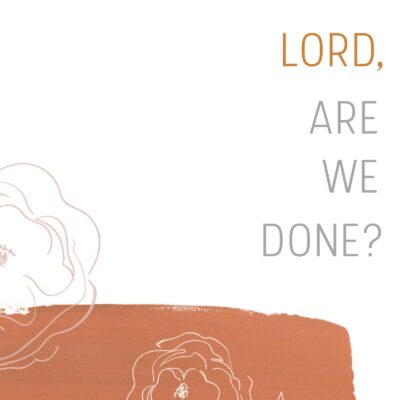 Lord, are we done?