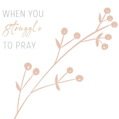 When You Struggle to Pray