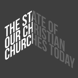 The State of Our Christian Churches Today