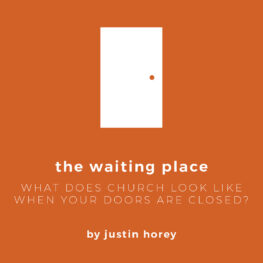 The Waiting Place: What Does Church Look Like When Your Doors Are Closed?
