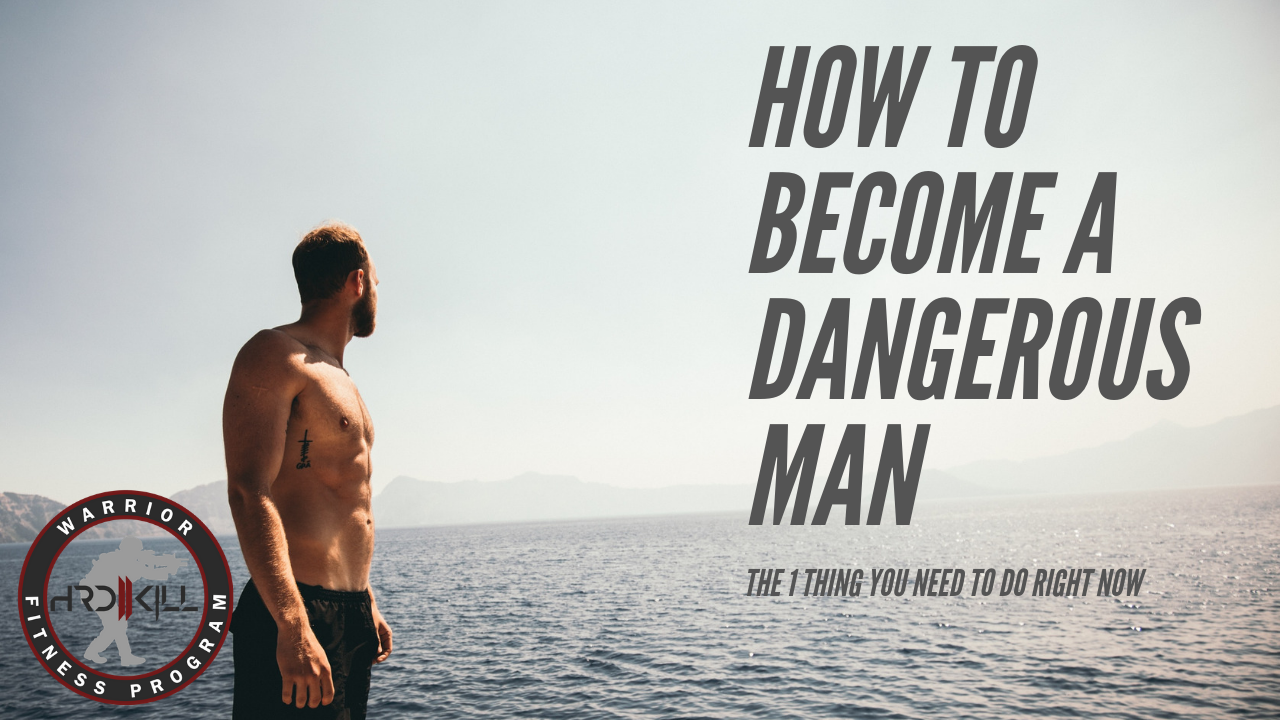 How To Become A Dangerous Man