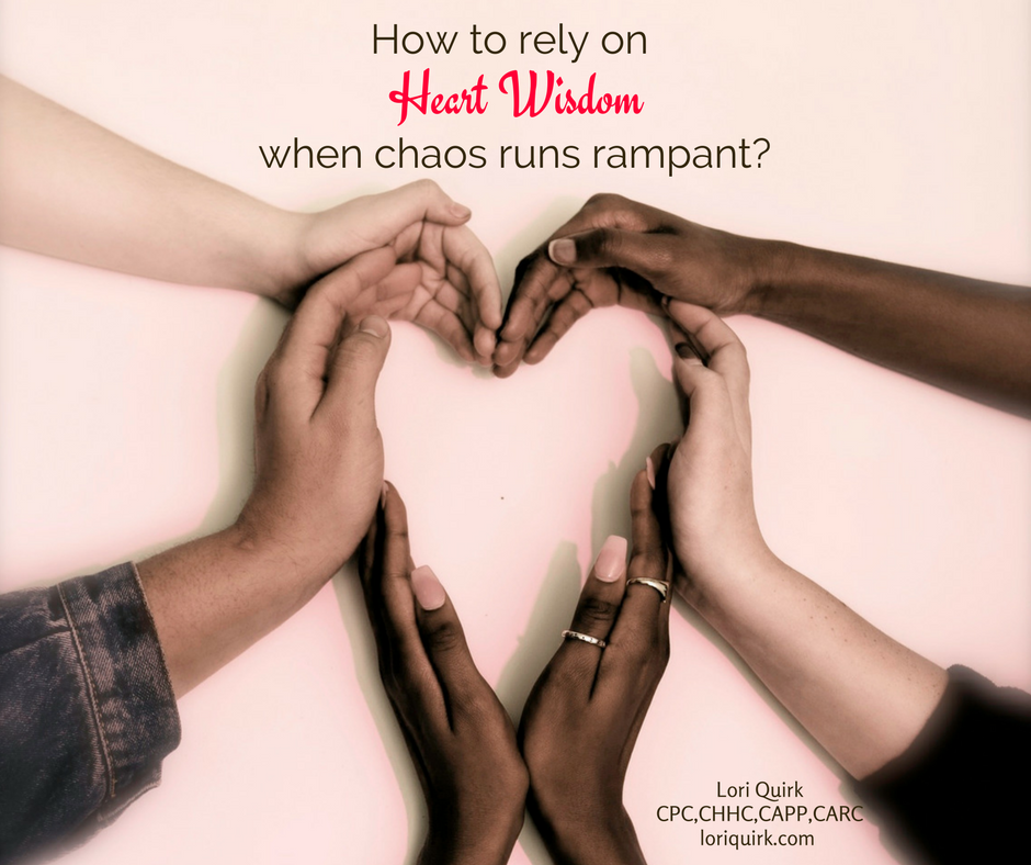 How To Rely On Heart Wisdom When Chaos Runs Rampant?