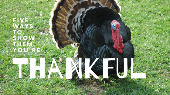 Five Ways To Show Them You're Thankful