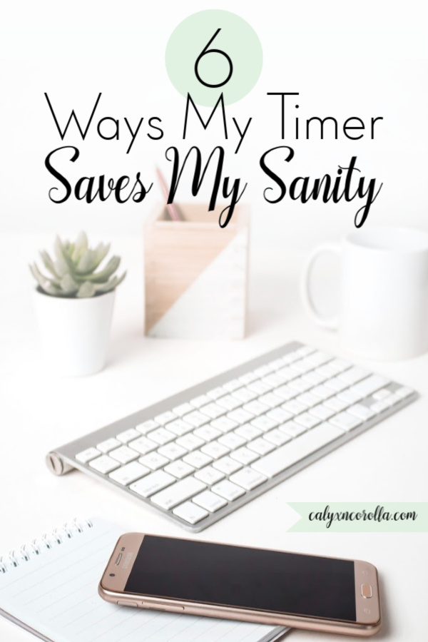 6 Ways My Timer Saves My Sanity | Calyx and Corolla