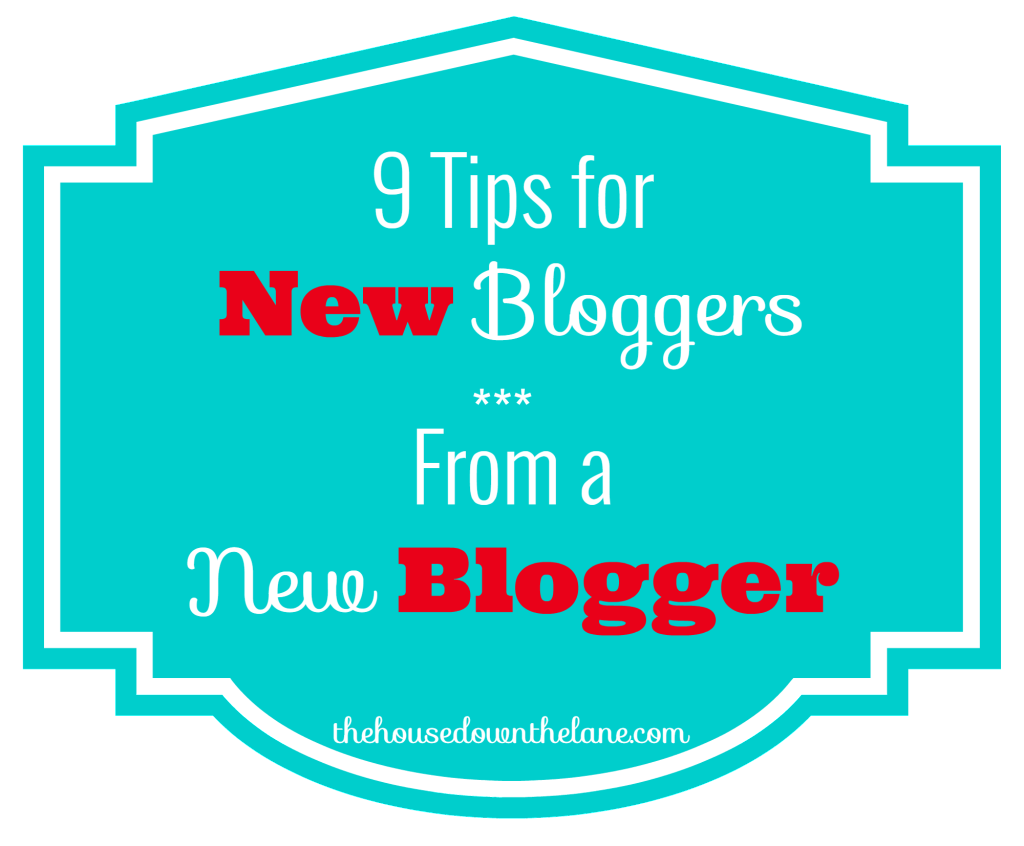 9 Tips for New Bloggers ~ From a New Blogger via thehousedownthelane.com!