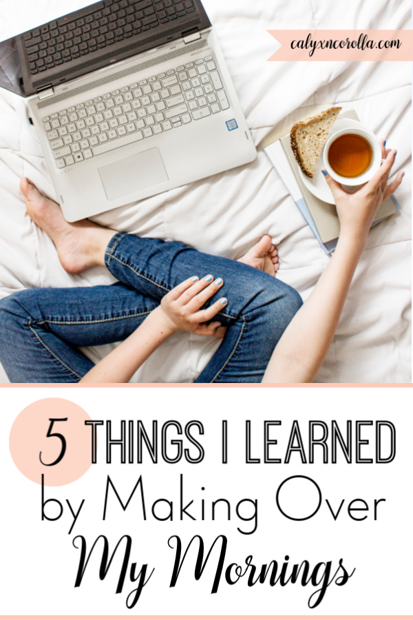 5 Things I Learned by Making Over My Mornings | Calyx and Corolla