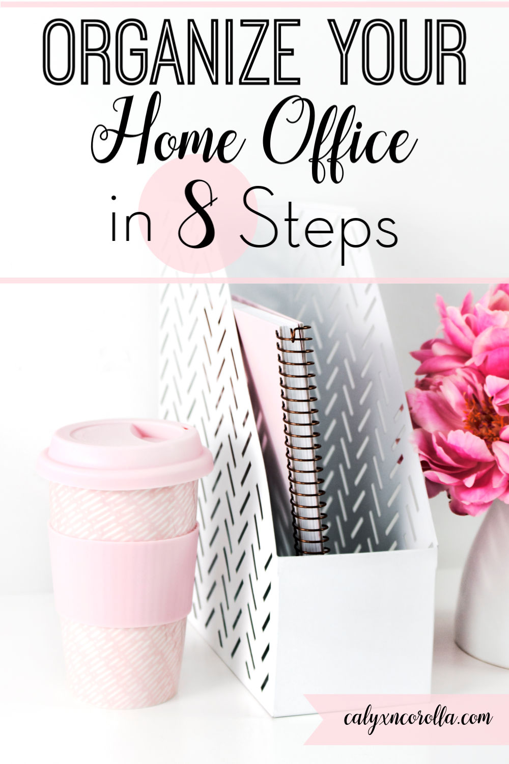 Organize Your Home Office in 8 Steps | Calyx and Corolla