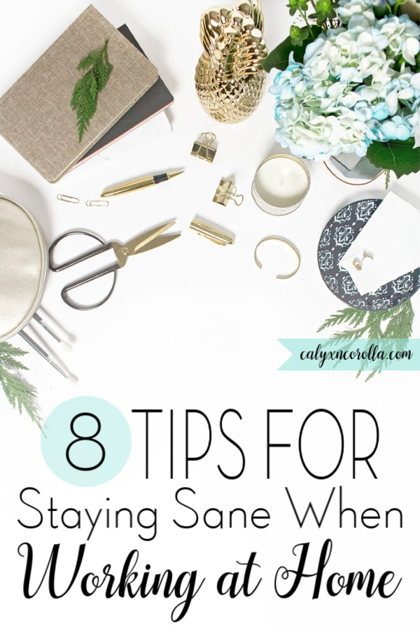 8 Tips for Staying Sane When Working at Home | Calyx and Corolla