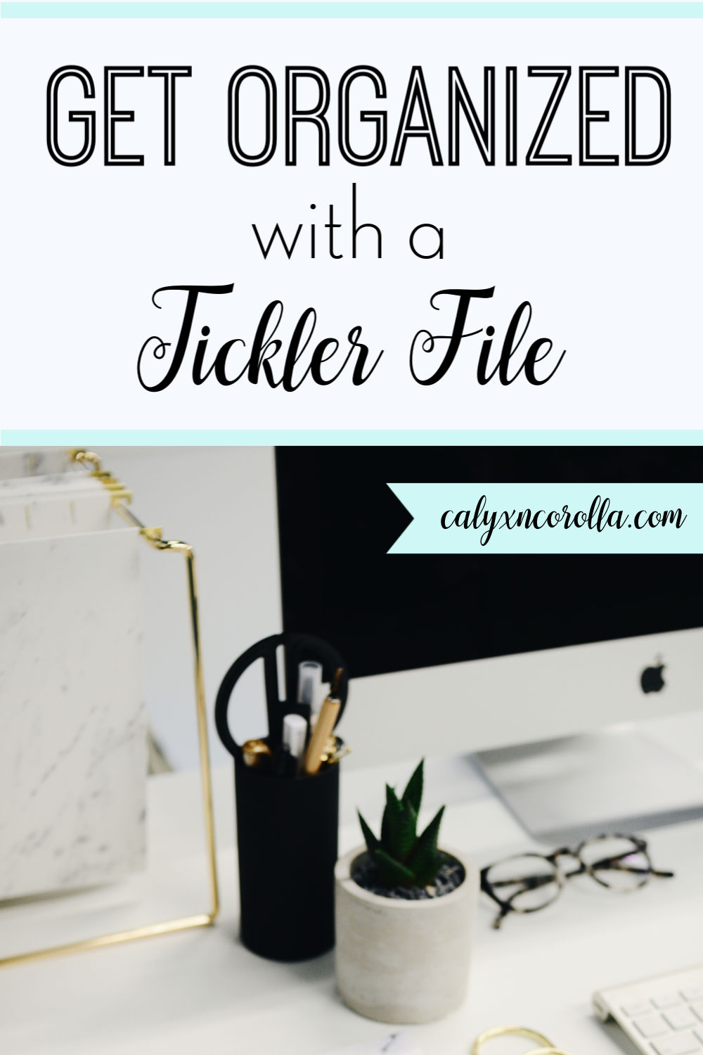 Get Organized with a Tickler | Calyx and Corolla