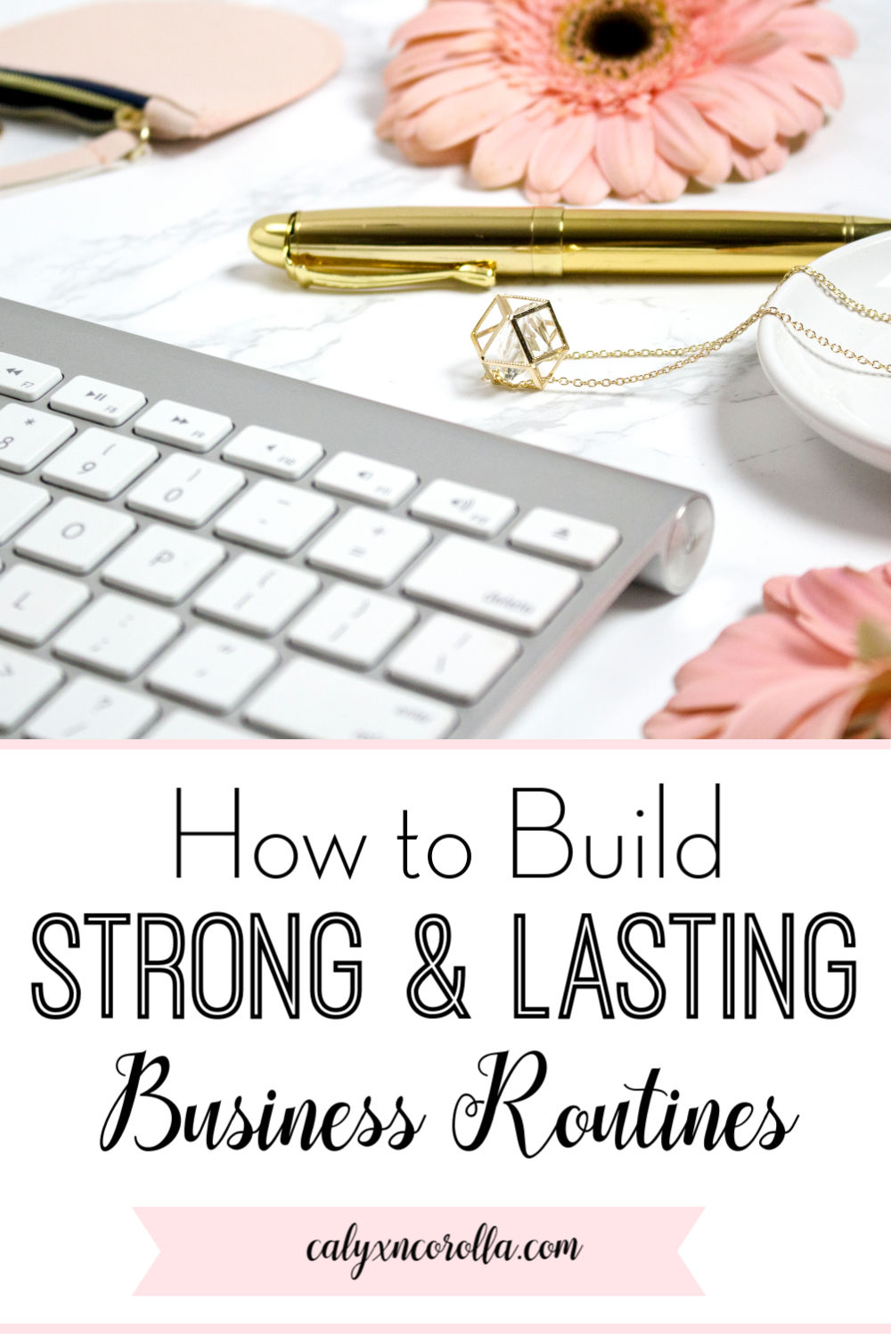 How to Build Strong and Lasting Business Routines | Calyx and Corolla