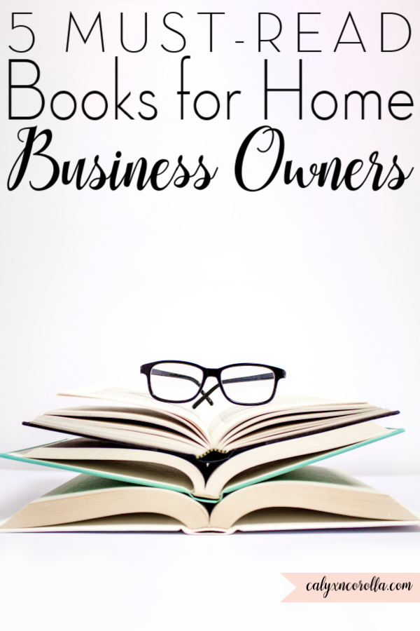 5 Must-Read Books for Home Business Owners | Calyx and Corolla