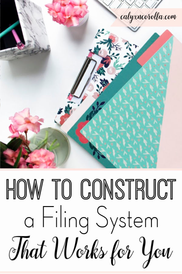 How to Construct a Filing System That Works for YOU! | Calyx and Corolla