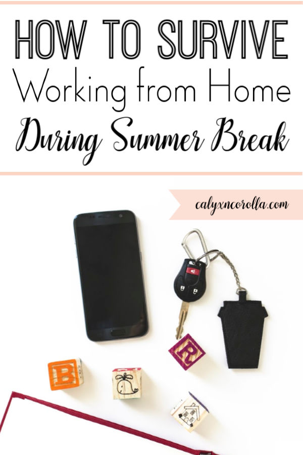 How to Survive Summer Break When You Work at Home | Calyx and Corolla