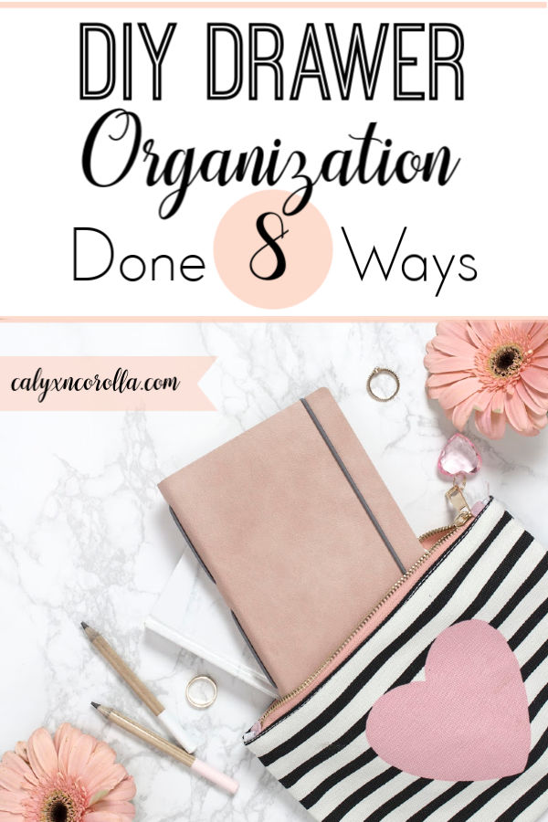 DIY Drawer Organization Done 8 Ways | Calyx and Corolla