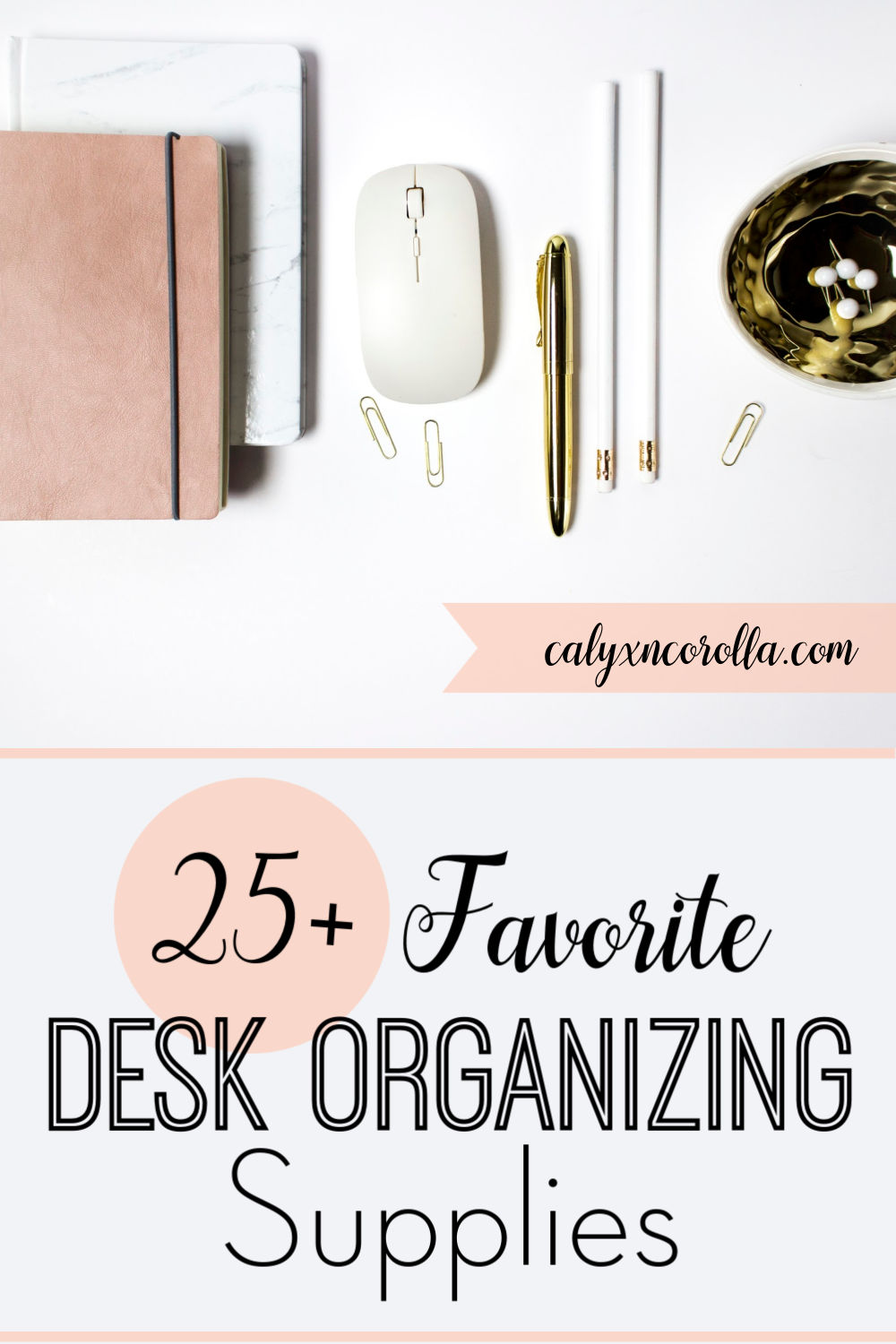 25+ Favorite Desk Organizing Supplies | Calyx and Corolla