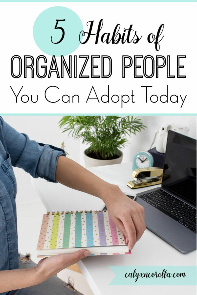 5 Habits of Organized People You Can Adopt Today | Calyx and Corolla