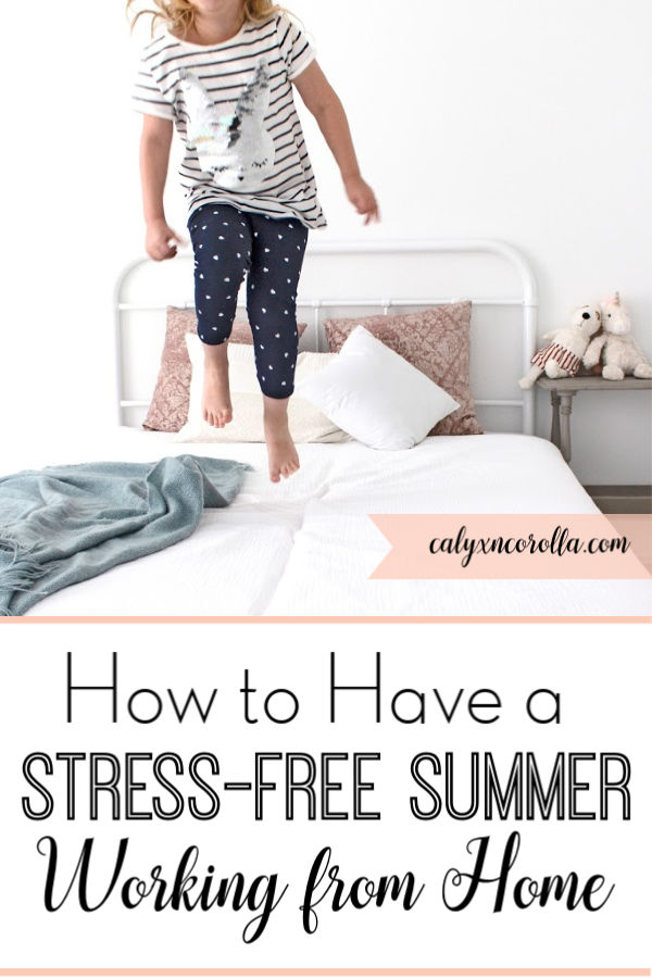How to Have a Stress-Free Summer Working from Home | Calyx and Corolla