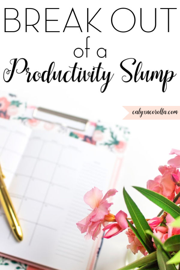 How to Break Out of a Productivity Slump | Calyx and Corolla