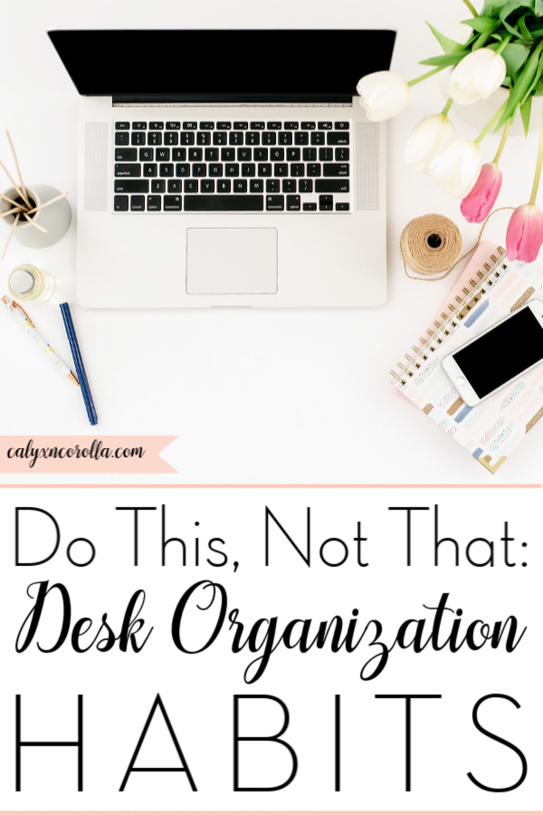 Do This, Not That: Desk Organization Habits | Calyx and Corolla