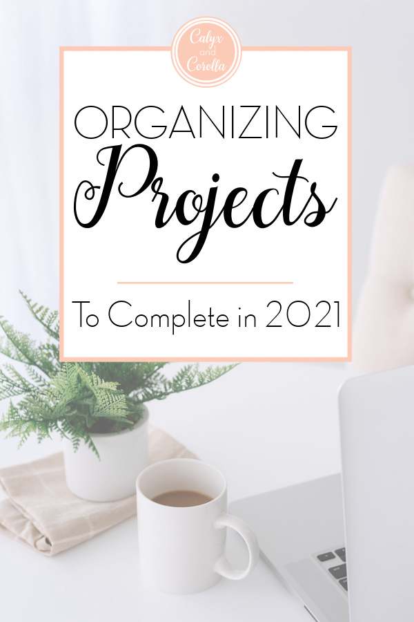 Organizing Projects I Want to Complete in 2021 | Calyx and Corolla