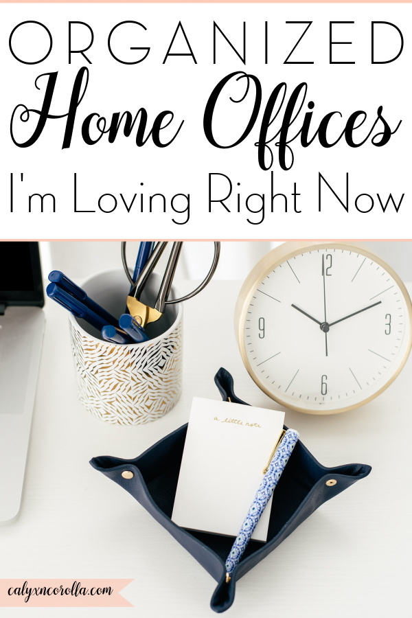 Organized Home Offices I'm Loving Right Now   Calyx and Corolla