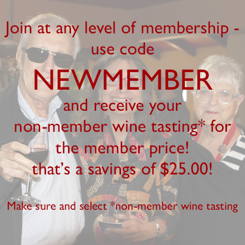 join at any level of membership and use code NEWMEMBER for $25.00 off the price of non-member wine tasting.